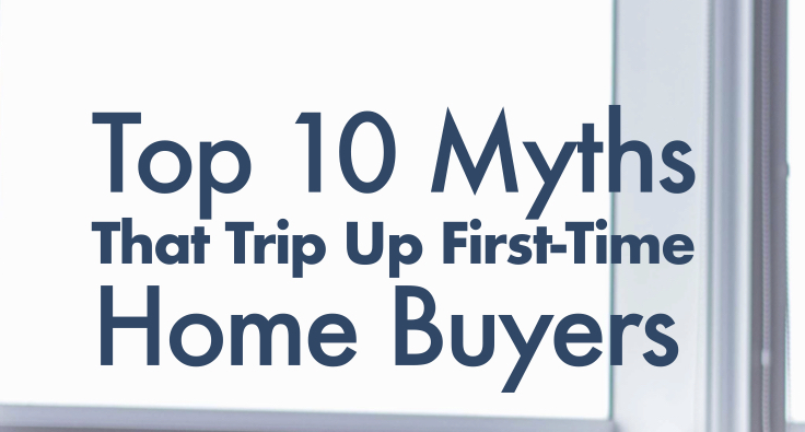 Top 10 Myths That Trip Up First Time Home Buyers